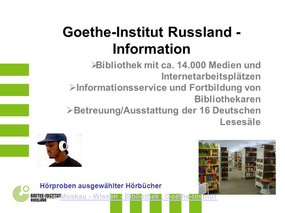 Goethe-Institut Russland - Information Bibliothek mit ca. 14.000 Medien und Internetarbeitsplätzen Informationsservice und Fortbildung von Bibliotheka