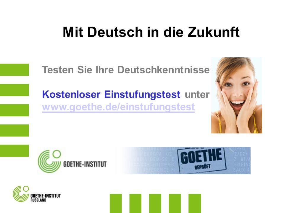 Mit Deutsch in die Zukunft Testen Sie Ihre Deutschkenntnisse! Kostenloser Einstufungstest unter www.goethe.de/einstufungstest