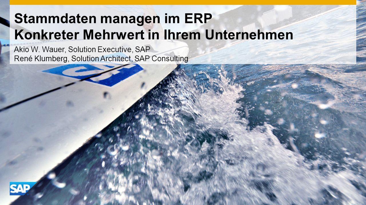 Stammdaten managen im ERP Konkreter Mehrwert in Ihrem Unternehmen Akio W. Wauer, Solution Executive, SAP René Klumberg, Solution Architect, SAP Consul