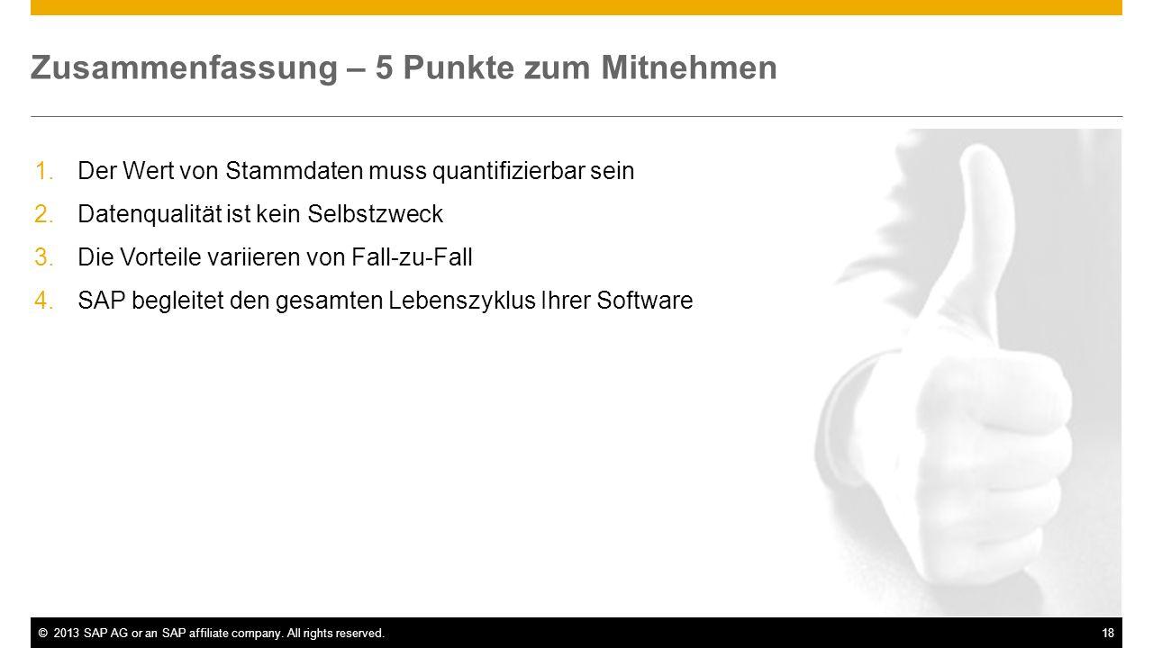 ©2013 SAP AG or an SAP affiliate company. All rights reserved.18 Zusammenfassung – 5 Punkte zum Mitnehmen 1.Der Wert von Stammdaten muss quantifizierb