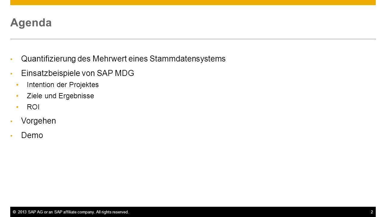 ©2013 SAP AG or an SAP affiliate company. All rights reserved.2 Agenda Quantifizierung des Mehrwert eines Stammdatensystems Einsatzbeispiele von SAP M