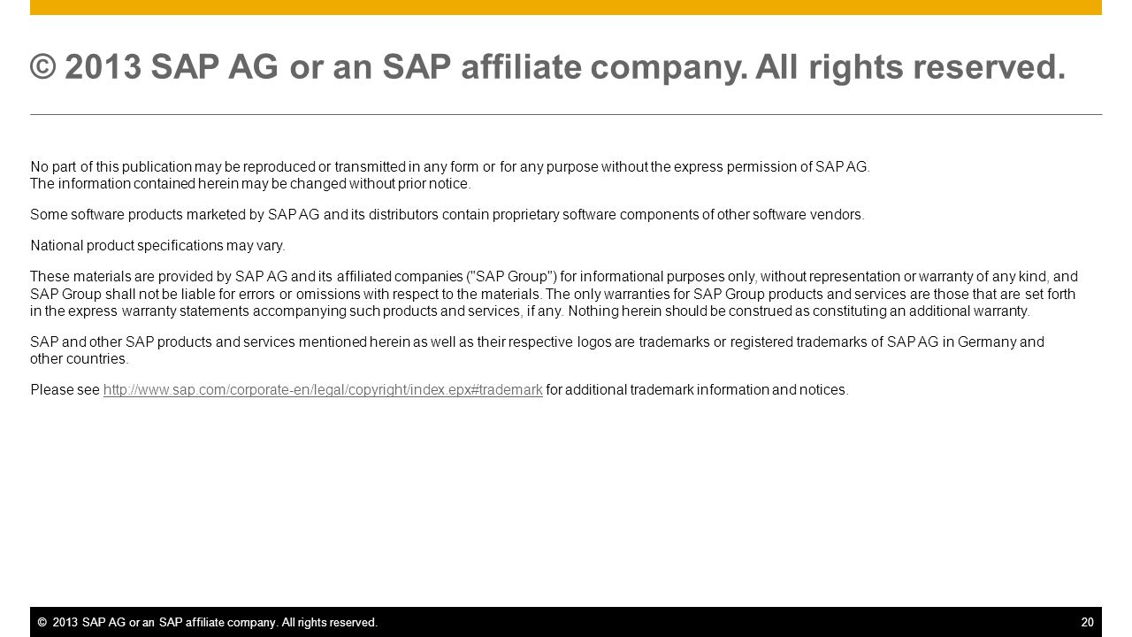 ©2013 SAP AG or an SAP affiliate company. All rights reserved.20 © 2013 SAP AG or an SAP affiliate company. All rights reserved. No part of this publi