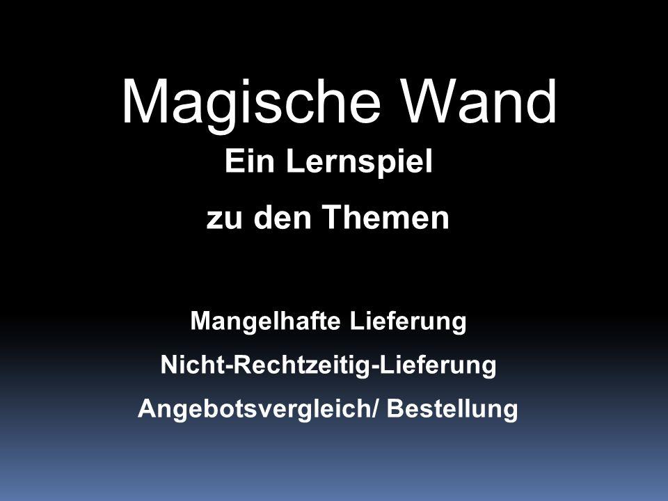 Magische Wand Ein Lernspiel zu den Themen Mangelhafte Lieferung Nicht-Rechtzeitig-Lieferung Angebotsvergleich/ Bestellung