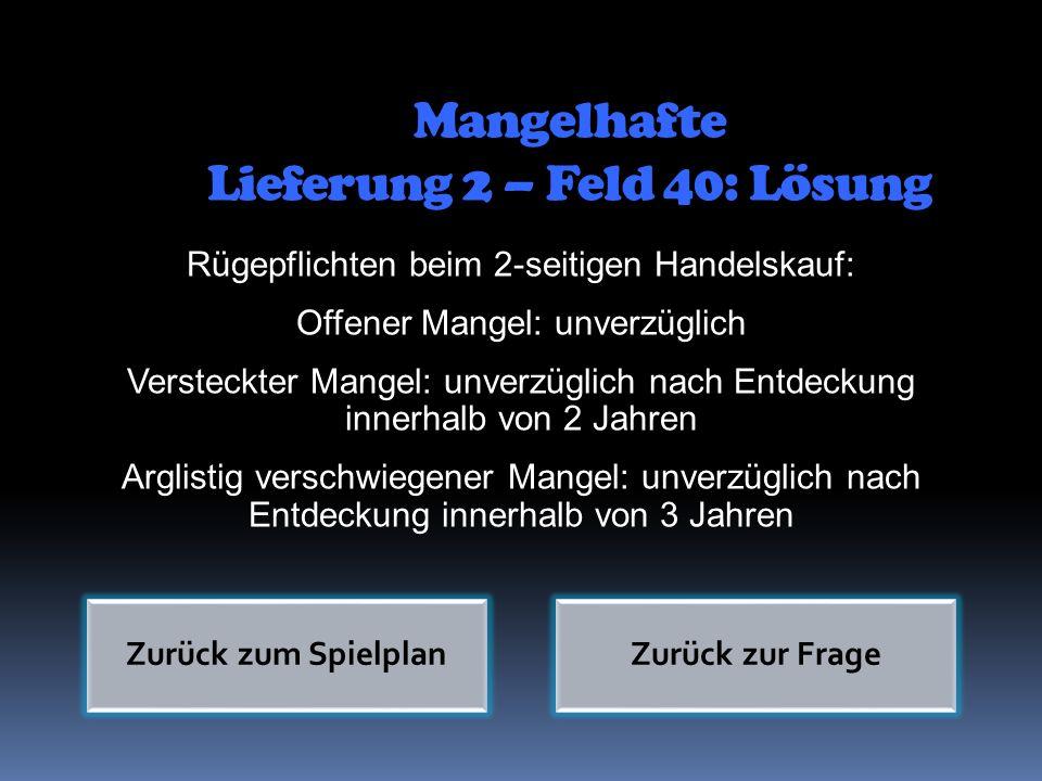 Mangelhafte Lieferung 2 – Feld 40: Lösung Rügepflichten beim 2-seitigen Handelskauf: Offener Mangel: unverzüglich Versteckter Mangel: unverzüglich nac