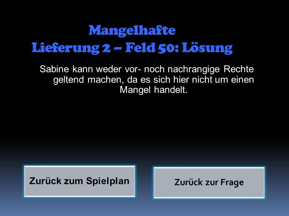 Mangelhafte Lieferung 2 – Feld 50: Lösung Sabine kann weder vor- noch nachrangige Rechte geltend machen, da es sich hier nicht um einen Mangel handelt
