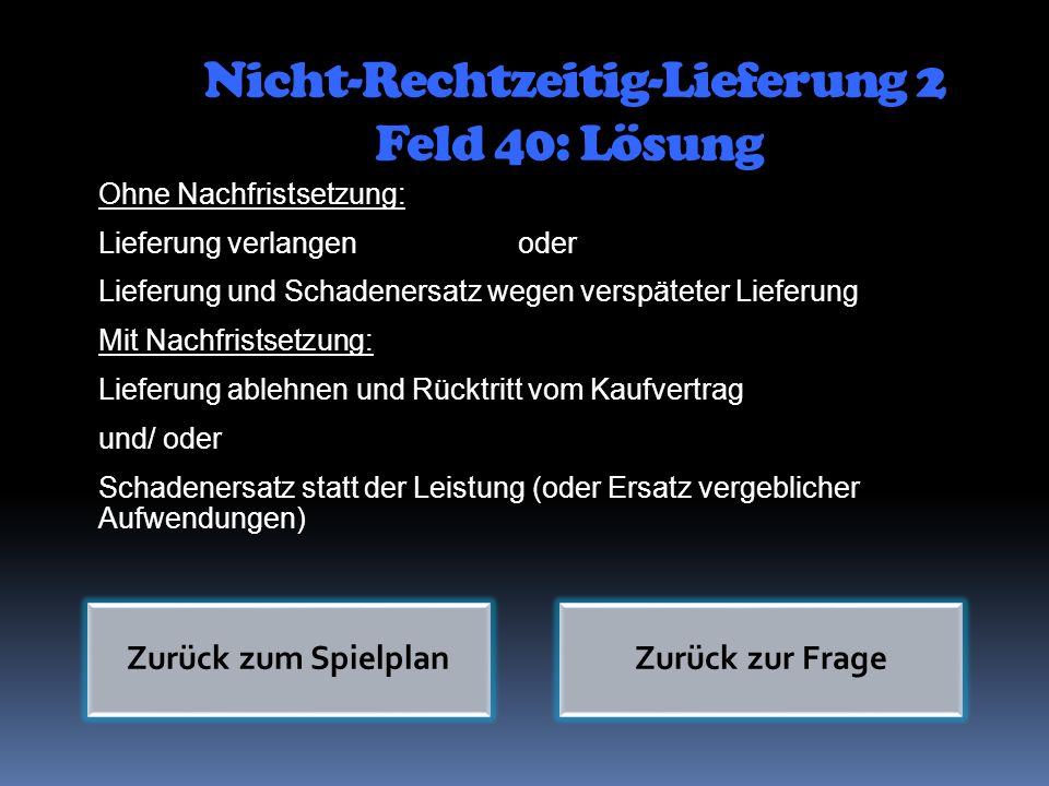 Nicht-Rechtzeitig-Lieferung 2 Feld 40: Lösung Ohne Nachfristsetzung: Lieferung verlangen oder Lieferung und Schadenersatz wegen verspäteter Lieferung
