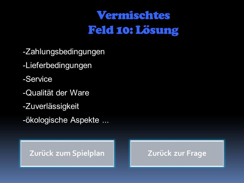 Vermischtes Feld 10: Lösung Zurück zum SpielplanZurück zur Frage -Zahlungsbedingungen -Lieferbedingungen -Service -Qualität der Ware -Zuverlässigkeit