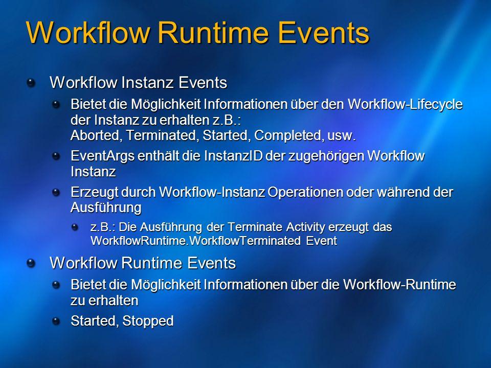 Workflow Runtime Events Workflow Instanz Events Bietet die Möglichkeit Informationen über den Workflow-Lifecycle der Instanz zu erhalten z.B.: Aborted