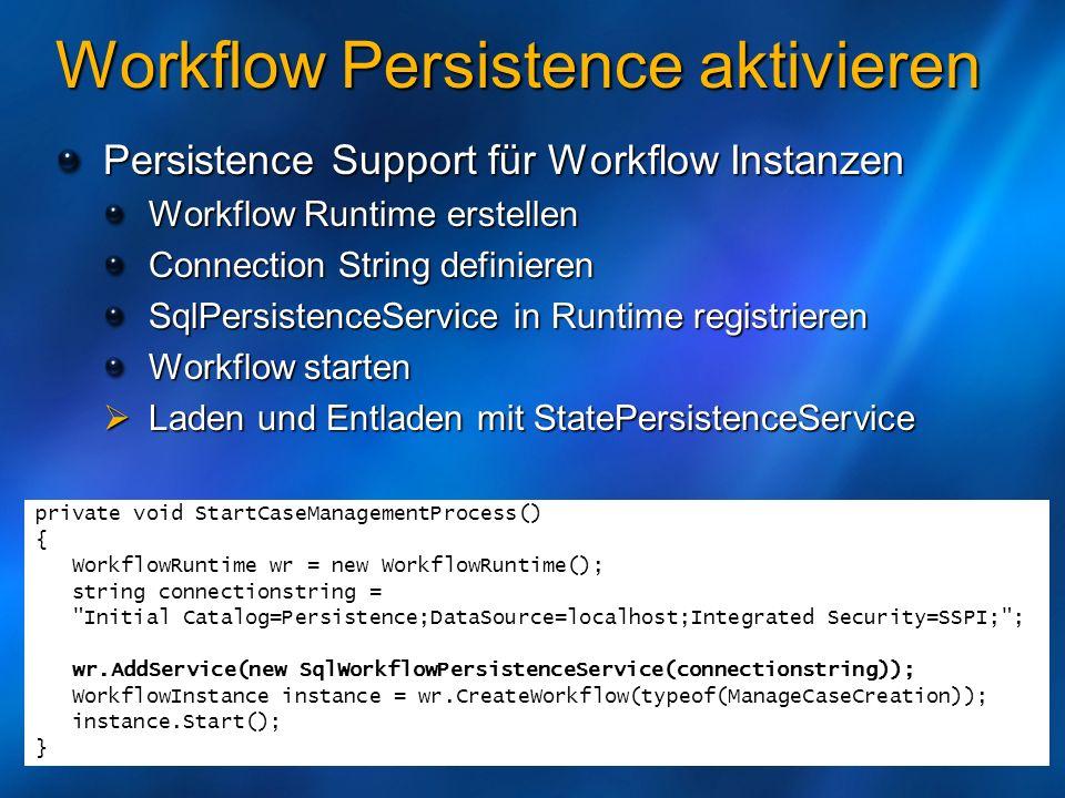 Workflow Persistence aktivieren Persistence Support für Workflow Instanzen Workflow Runtime erstellen Connection String definieren SqlPersistenceServi