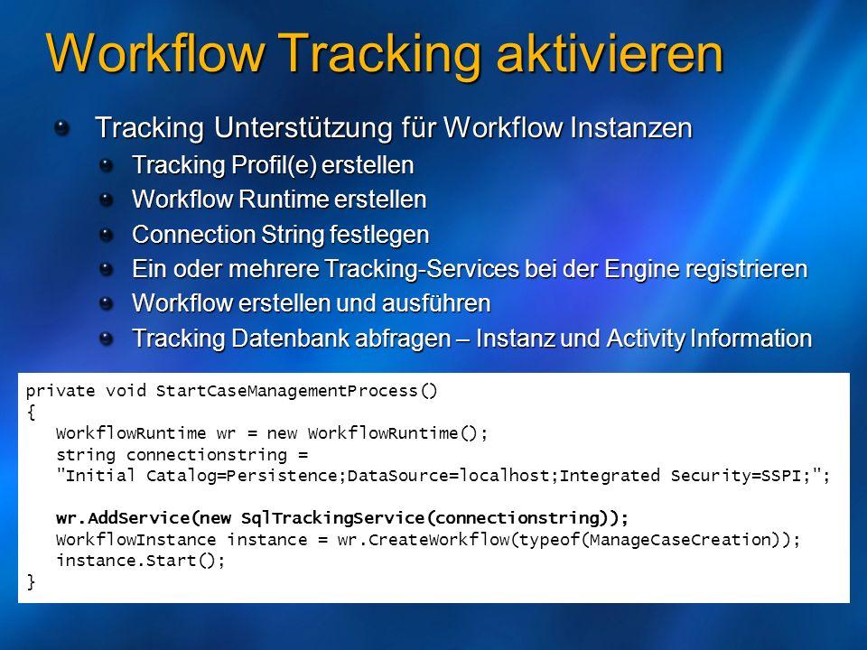 Workflow Tracking aktivieren Tracking Unterstützung für Workflow Instanzen Tracking Profil(e) erstellen Workflow Runtime erstellen Connection String f
