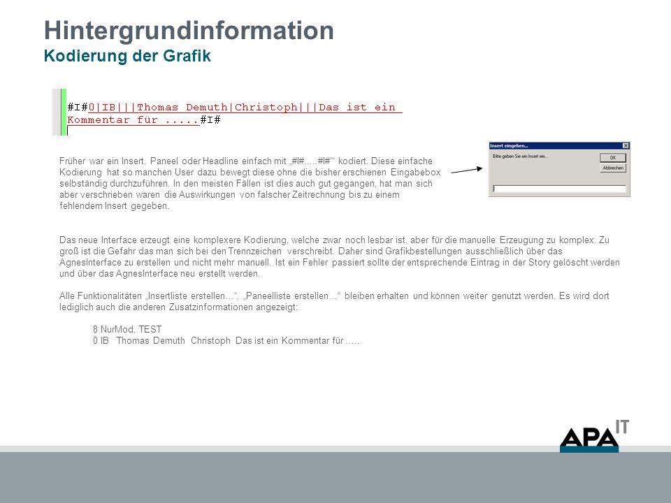 Hintergrundinformation Kodierung der Grafik Früher war ein Insert, Paneel oder Headline einfach mit #I#.....#I# kodiert. Diese einfache Kodierung hat