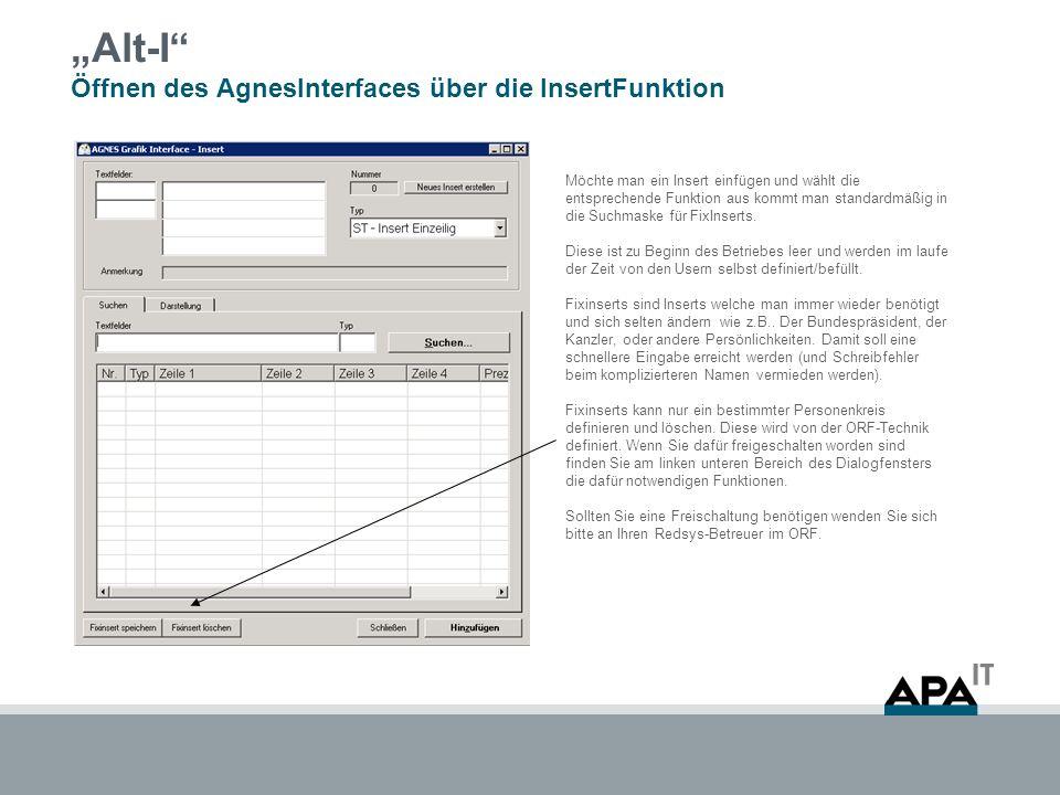 Alt-I Öffnen des AgnesInterfaces über die InsertFunktion Möchte man ein Insert einfügen und wählt die entsprechende Funktion aus kommt man standardmäß