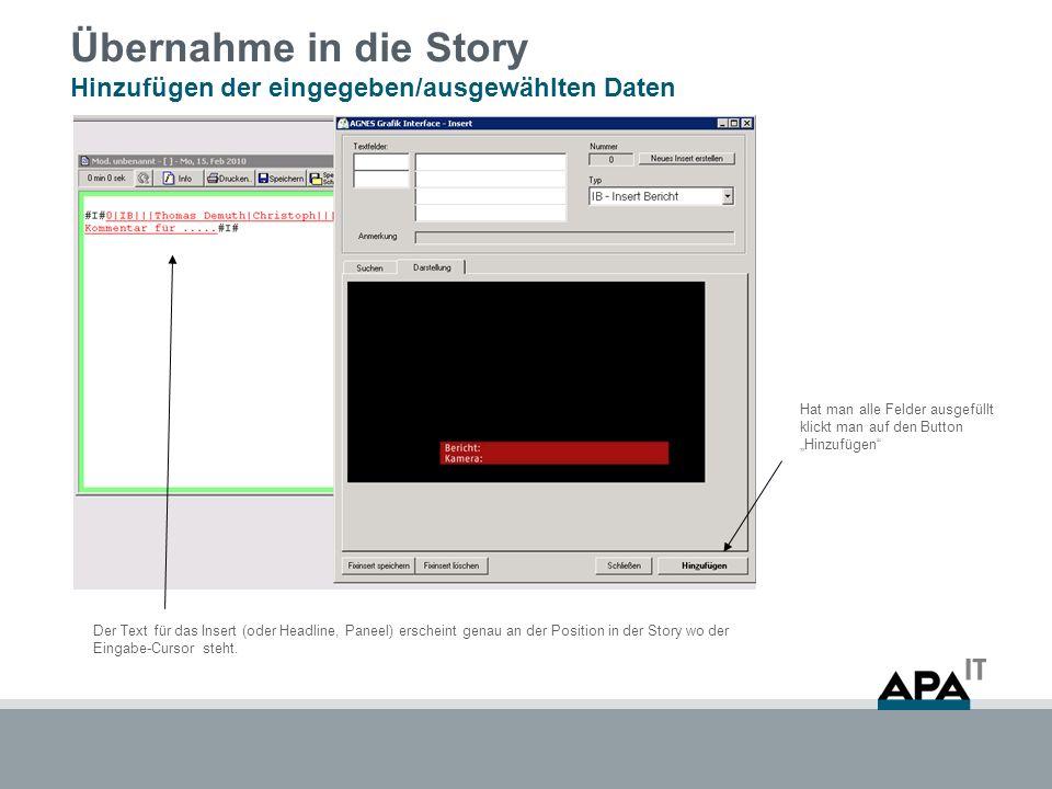 Übernahme in die Story Hinzufügen der eingegeben/ausgewählten Daten Hat man alle Felder ausgefüllt klickt man auf den Button Hinzufügen Der Text für das Insert (oder Headline, Paneel) erscheint genau an der Position in der Story wo der Eingabe-Cursor steht.