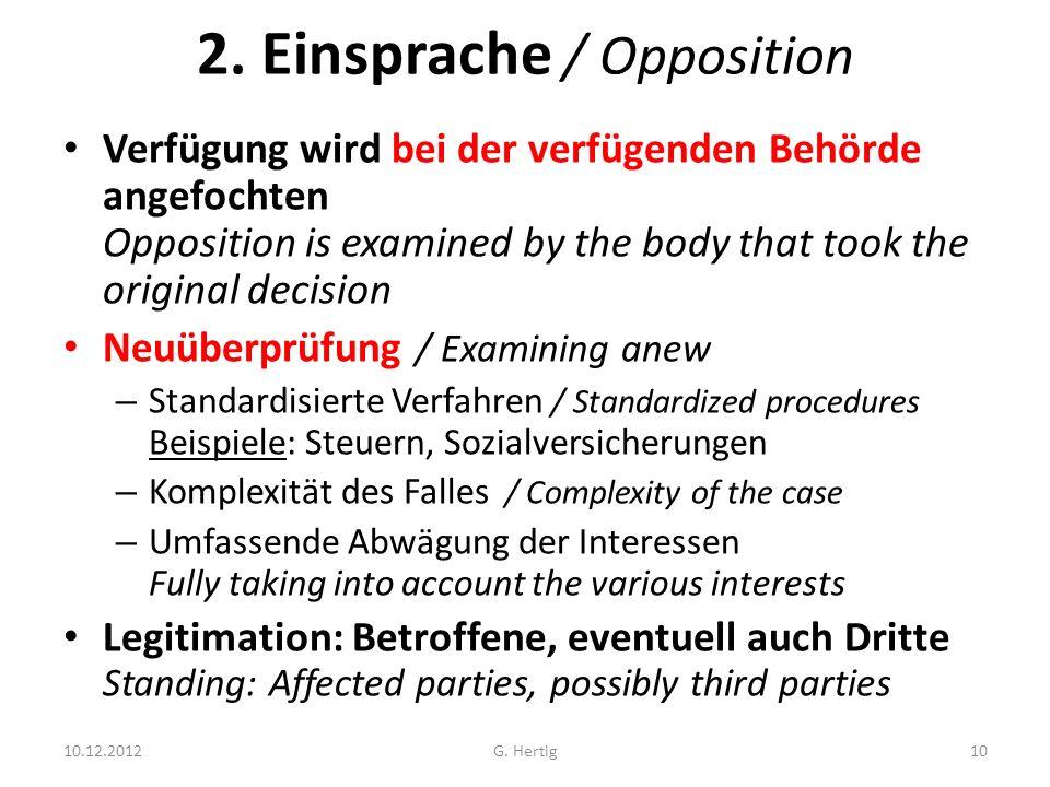 2. Einsprache / Opposition Verfügung wird bei der verfügenden Behörde angefochten Opposition is examined by the body that took the original decision N