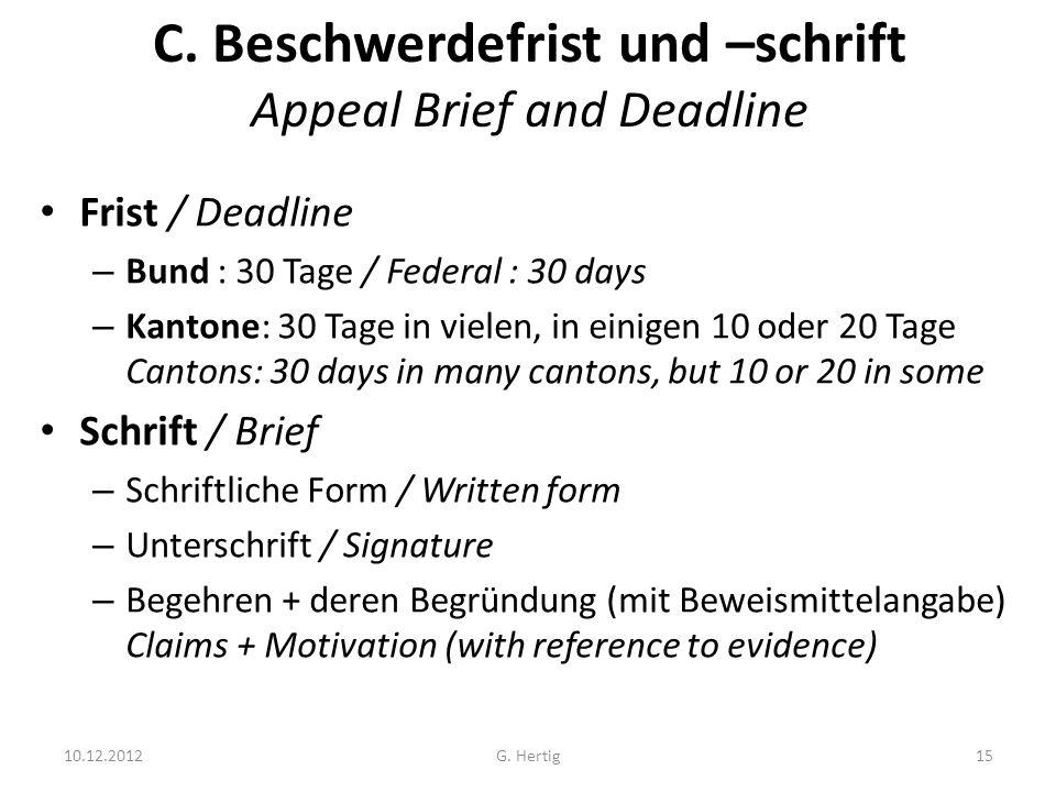 C. Beschwerdefrist und –schrift Appeal Brief and Deadline Frist / Deadline – Bund : 30 Tage / Federal : 30 days – Kantone: 30 Tage in vielen, in einig