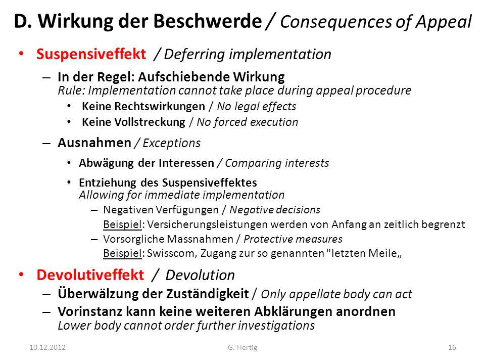D. Wirkung der Beschwerde / Consequences of Appeal Suspensiveffekt / Deferring implementation – In der Regel: Aufschiebende Wirkung Rule: Implementati