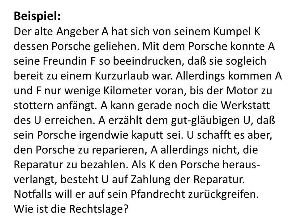 Beispiel: Der alte Angeber A hat sich von seinem Kumpel K dessen Porsche geliehen. Mit dem Porsche konnte A seine Freundin F so beeindrucken, daß sie