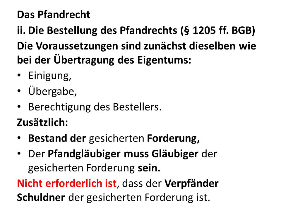 Das Pfandrecht ii.Die Bestellung des Pfandrechts (§ 1205 ff. BGB) Die Voraussetzungen sind zunächst dieselben wie bei der Übertragung des Eigentums: E