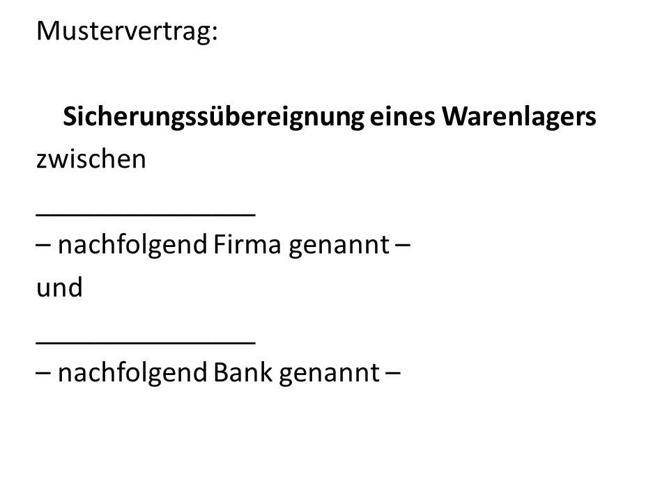 Mustervertrag: Sicherungssübereignung eines Warenlagers zwischen _______________ – nachfolgend Firma genannt – und _______________ – nachfolgend Bank