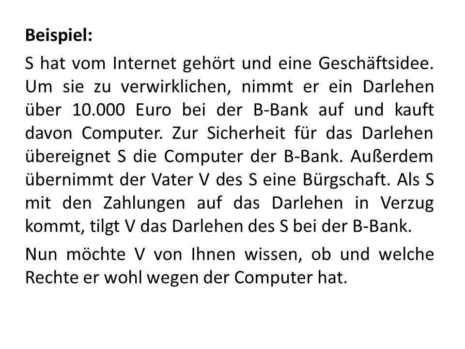 Beispiel: S hat vom Internet gehört und eine Geschäftsidee. Um sie zu verwirklichen, nimmt er ein Darlehen über 10.000 Euro bei der B-Bank auf und kau