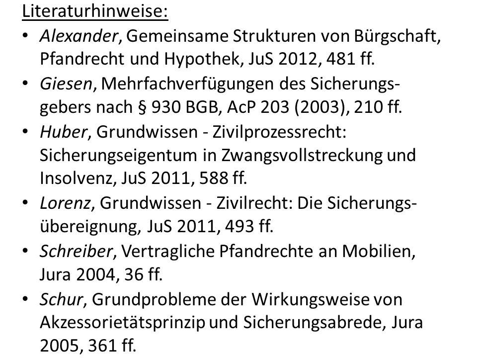 Literaturhinweise: Alexander, Gemeinsame Strukturen von Bürgschaft, Pfandrecht und Hypothek, JuS 2012, 481 ff. Giesen, Mehrfachverfügungen des Sicheru