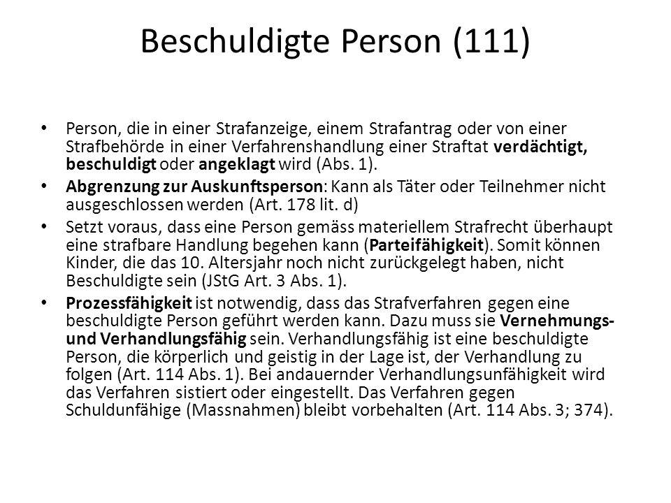 Beschuldigte Person (111) Person, die in einer Strafanzeige, einem Strafantrag oder von einer Strafbehörde in einer Verfahrenshandlung einer Straftat