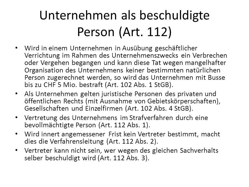 Unternehmen als beschuldigte Person (Art. 112) Wird in einem Unternehmen in Ausübung geschäftlicher Verrichtung im Rahmen des Unternehmenszwecks ein V