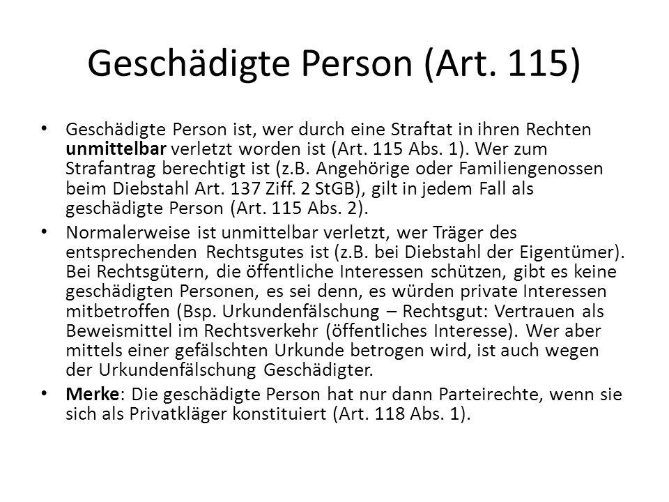Geschädigte Person (Art. 115) Geschädigte Person ist, wer durch eine Straftat in ihren Rechten unmittelbar verletzt worden ist (Art. 115 Abs. 1). Wer