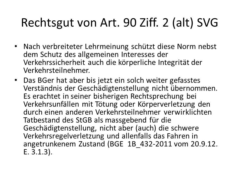 Rechtsgut von Art. 90 Ziff. 2 (alt) SVG Nach verbreiteter Lehrmeinung schützt diese Norm nebst dem Schutz des allgemeinen Interesses der Verkehrssiche
