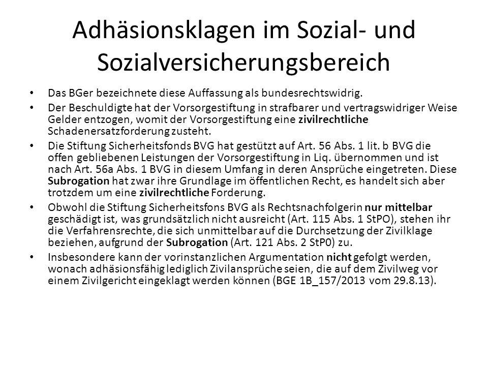 Adhäsionsklagen im Sozial- und Sozialversicherungsbereich Das BGer bezeichnete diese Auffassung als bundesrechtswidrig. Der Beschuldigte hat der Vorso