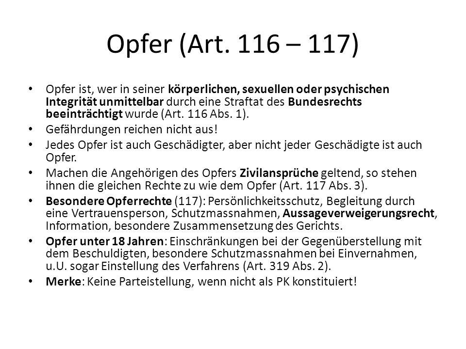 Opfer (Art. 116 – 117) Opfer ist, wer in seiner körperlichen, sexuellen oder psychischen Integrität unmittelbar durch eine Straftat des Bundesrechts b