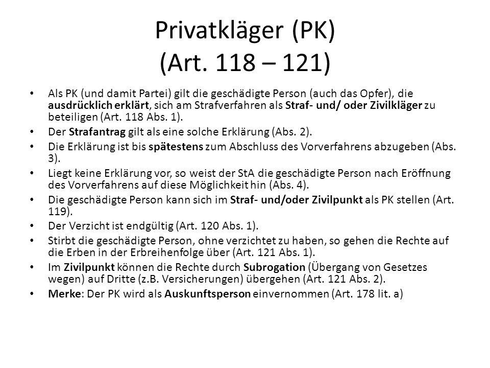 Privatkläger (PK) (Art. 118 – 121) Als PK (und damit Partei) gilt die geschädigte Person (auch das Opfer), die ausdrücklich erklärt, sich am Strafverf