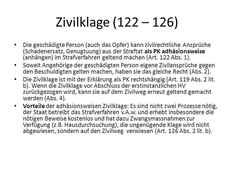 Zivilklage (122 – 126) Die geschädigte Person (auch das Opfer) kann zivilrechtliche Ansprüche (Schadenersatz, Genugtuung) aus der Straftat als PK adhä