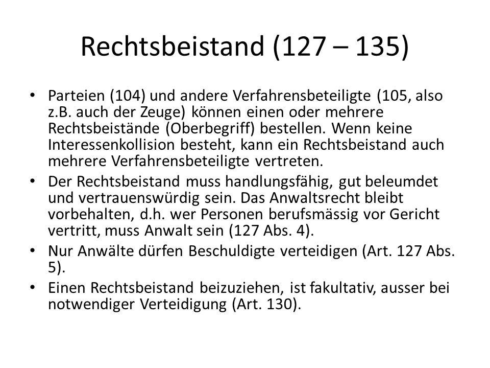 Rechtsbeistand (127 – 135) Parteien (104) und andere Verfahrensbeteiligte (105, also z.B. auch der Zeuge) können einen oder mehrere Rechtsbeistände (O