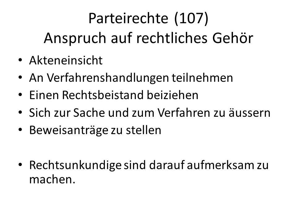 Parteirechte (107) Anspruch auf rechtliches Gehör Akteneinsicht An Verfahrenshandlungen teilnehmen Einen Rechtsbeistand beiziehen Sich zur Sache und z
