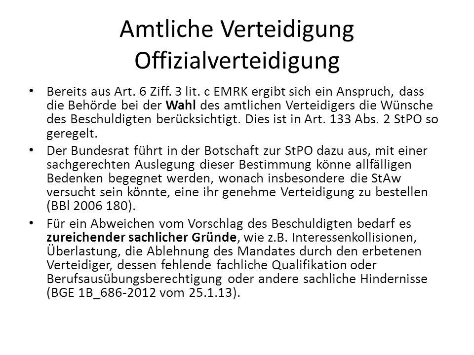 Amtliche Verteidigung Offizialverteidigung Bereits aus Art. 6 Ziff. 3 lit. c EMRK ergibt sich ein Anspruch, dass die Behörde bei der Wahl des amtliche