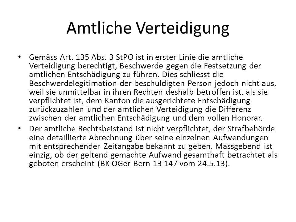 Amtliche Verteidigung Gemäss Art. 135 Abs. 3 StPO ist in erster Linie die amtliche Verteidigung berechtigt, Beschwerde gegen die Festsetzung der amtli