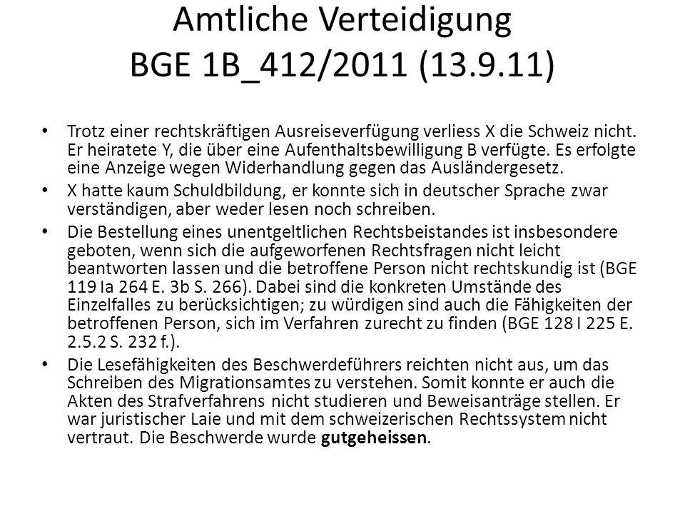 Amtliche Verteidigung BGE 1B_412/2011 (13.9.11) Trotz einer rechtskräftigen Ausreiseverfügung verliess X die Schweiz nicht. Er heiratete Y, die über e