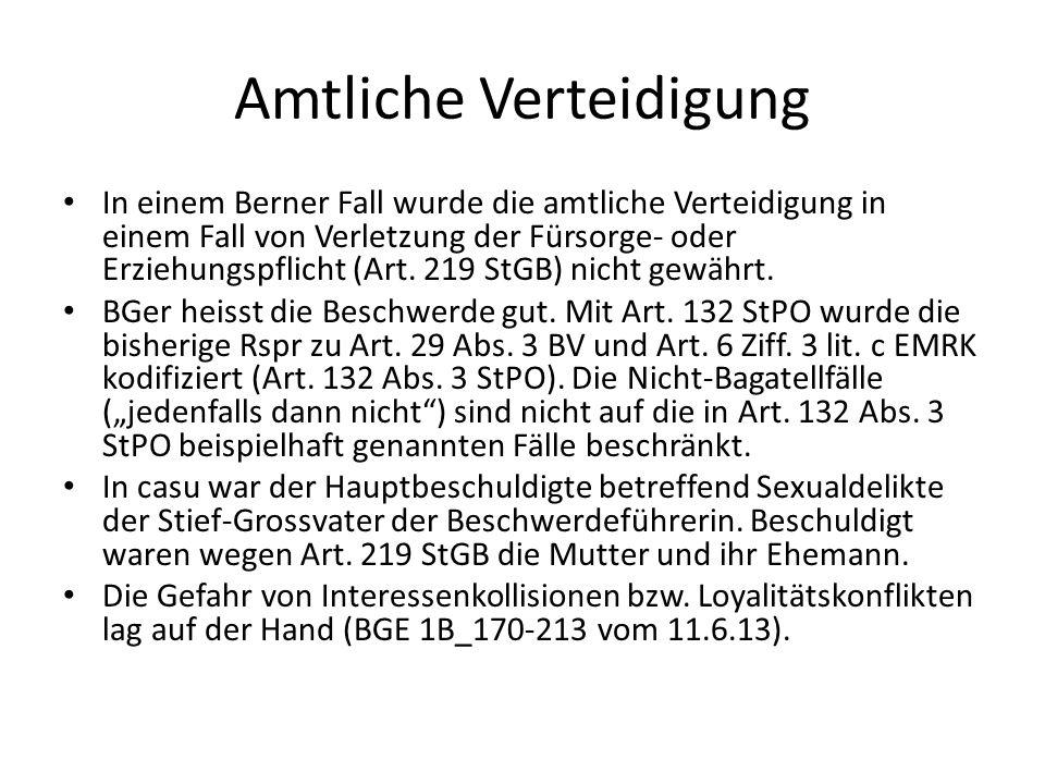 Amtliche Verteidigung In einem Berner Fall wurde die amtliche Verteidigung in einem Fall von Verletzung der Fürsorge- oder Erziehungspflicht (Art. 219