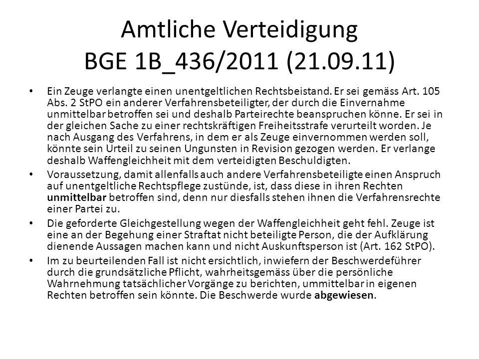 Amtliche Verteidigung BGE 1B_436/2011 (21.09.11) Ein Zeuge verlangte einen unentgeltlichen Rechtsbeistand. Er sei gemäss Art. 105 Abs. 2 StPO ein ande