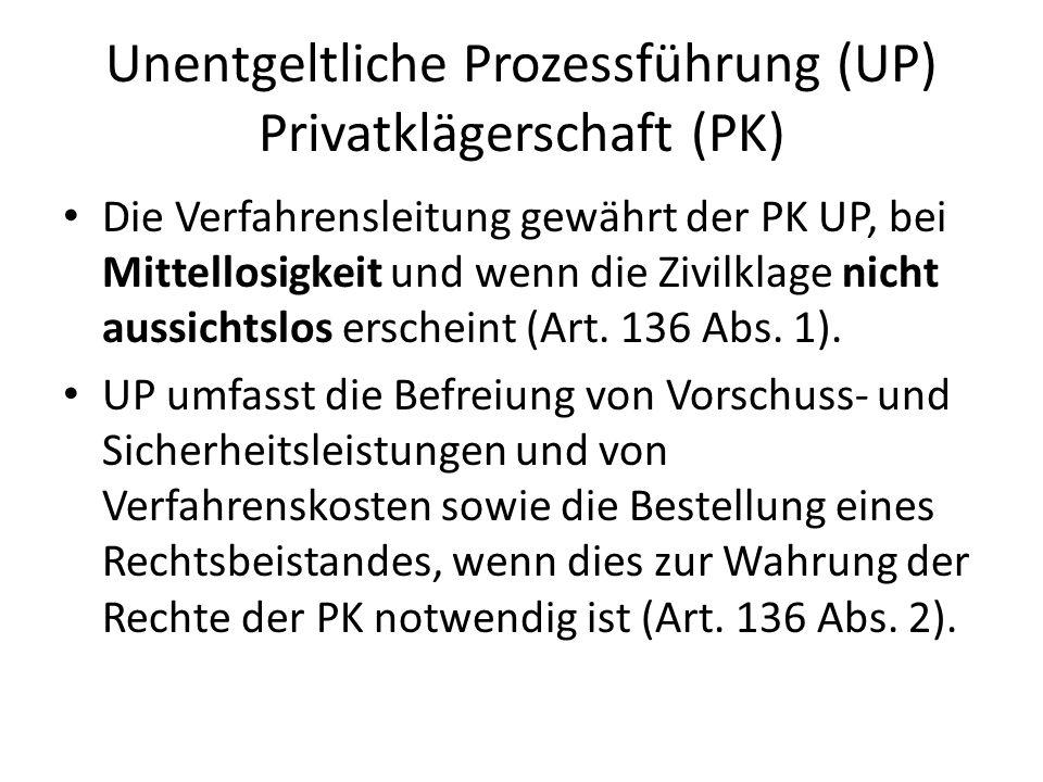 Unentgeltliche Prozessführung (UP) Privatklägerschaft (PK) Die Verfahrensleitung gewährt der PK UP, bei Mittellosigkeit und wenn die Zivilklage nicht
