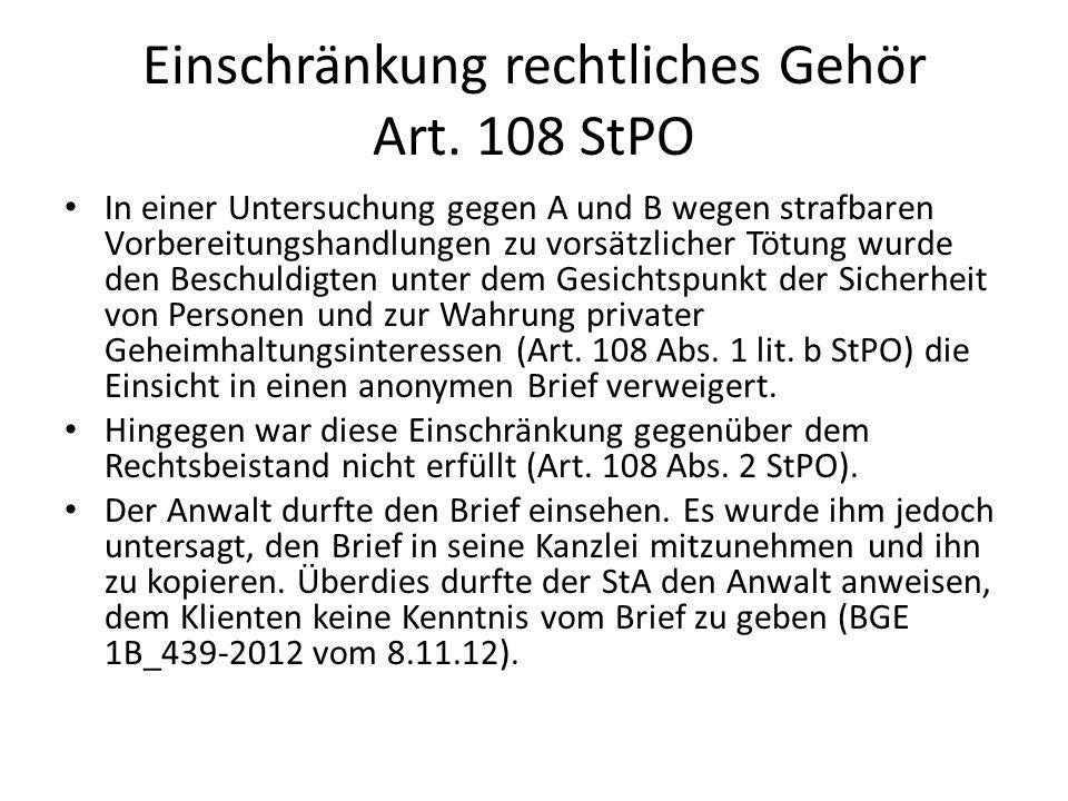 Einschränkung rechtliches Gehör Art. 108 StPO In einer Untersuchung gegen A und B wegen strafbaren Vorbereitungshandlungen zu vorsätzlicher Tötung wur