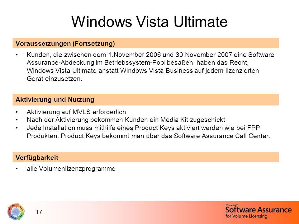 17 Windows Vista Ultimate Voraussetzungen (Fortsetzung) Kunden, die zwischen dem 1.November 2006 und 30.November 2007 eine Software Assurance-Abdeckun
