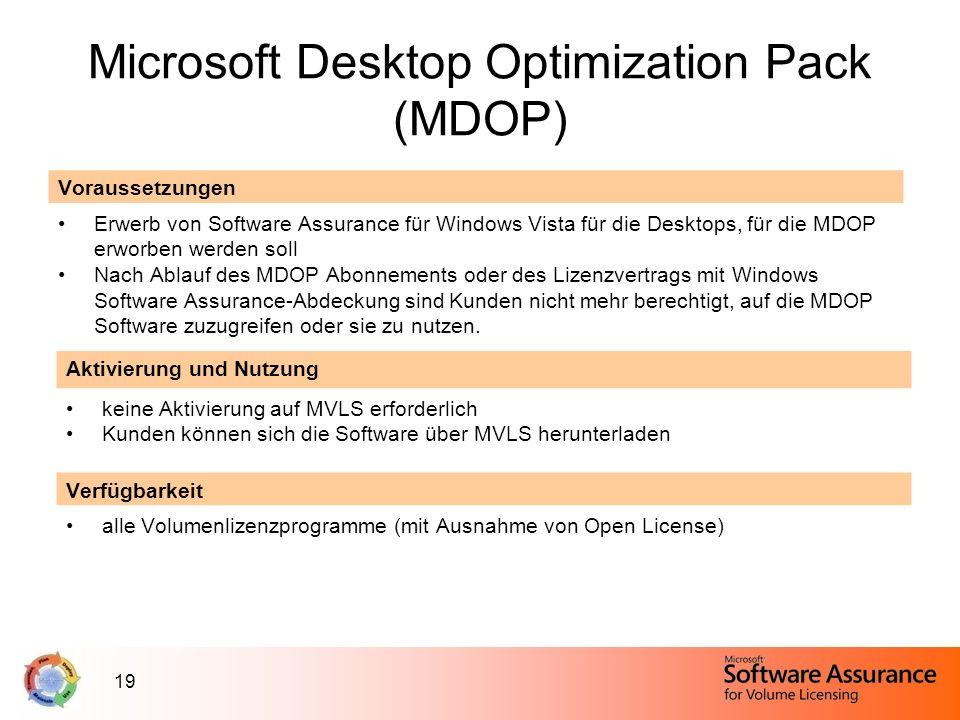 19 Microsoft Desktop Optimization Pack (MDOP) Voraussetzungen Erwerb von Software Assurance für Windows Vista für die Desktops, für die MDOP erworben