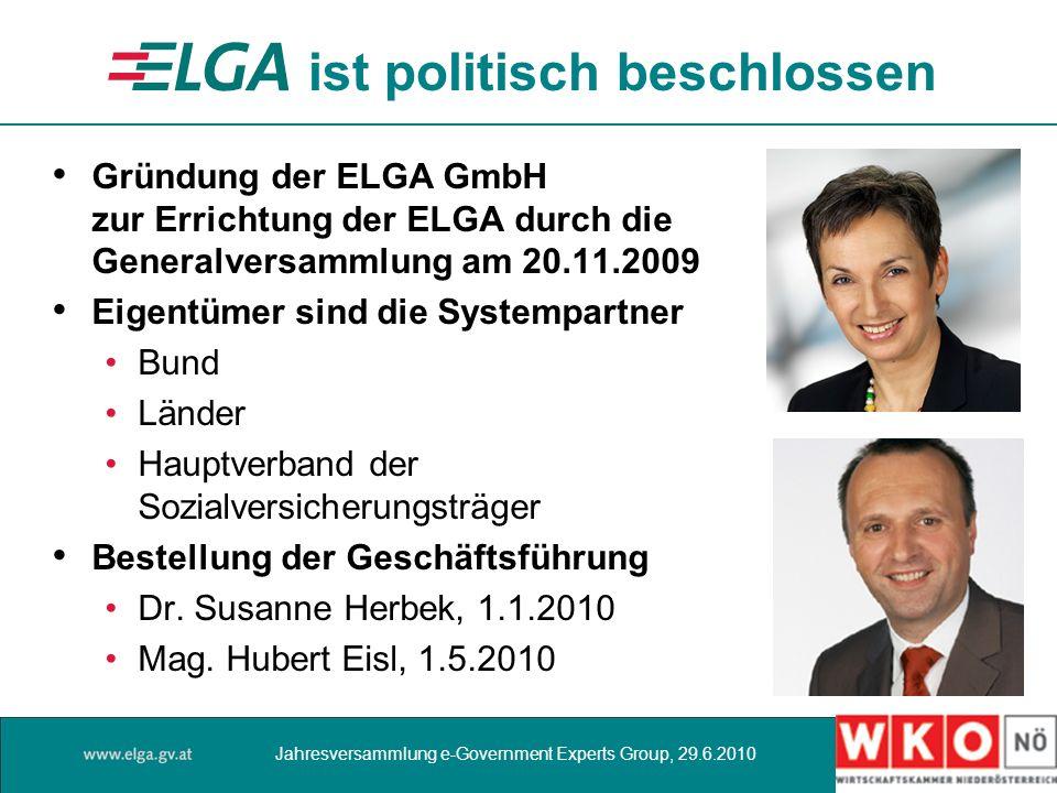 ist politisch beschlossen Gründung der ELGA GmbH zur Errichtung der ELGA durch die Generalversammlung am 20.11.2009 Eigentümer sind die Systempartner Bund Länder Hauptverband der Sozialversicherungsträger Bestellung der Geschäftsführung Dr.