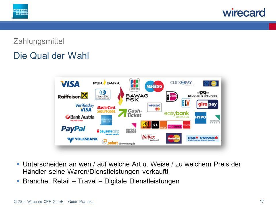 © 2011 Wirecard CEE GmbH – Guido Piwonka 17 Die Qual der Wahl Zahlungsmittel Unterscheiden an wen / auf welche Art u.