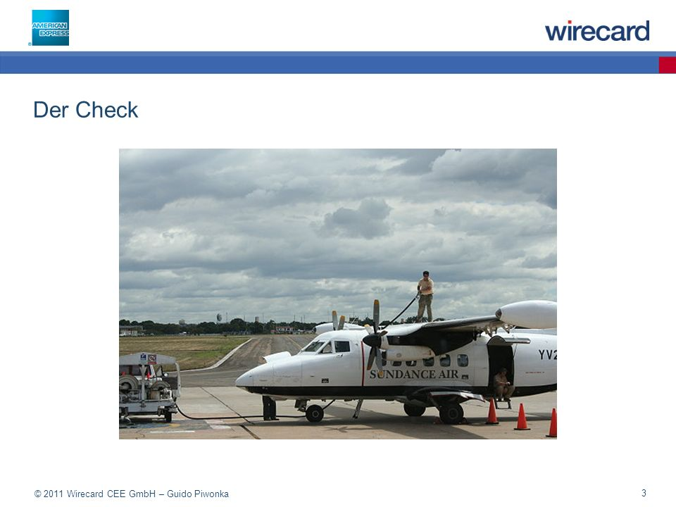 © 2011 Wirecard CEE GmbH – Guido Piwonka 3 Der Check