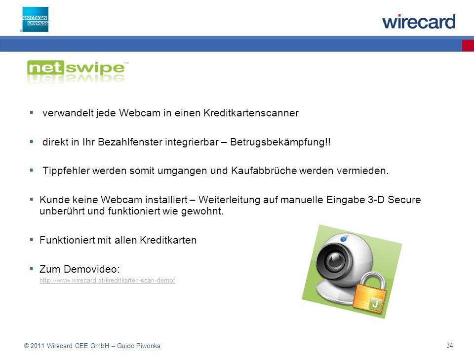 © 2011 Wirecard CEE GmbH – Guido Piwonka 34 verwandelt jede Webcam in einen Kreditkartenscanner direkt in Ihr Bezahlfenster integrierbar – Betrugsbekämpfung!.