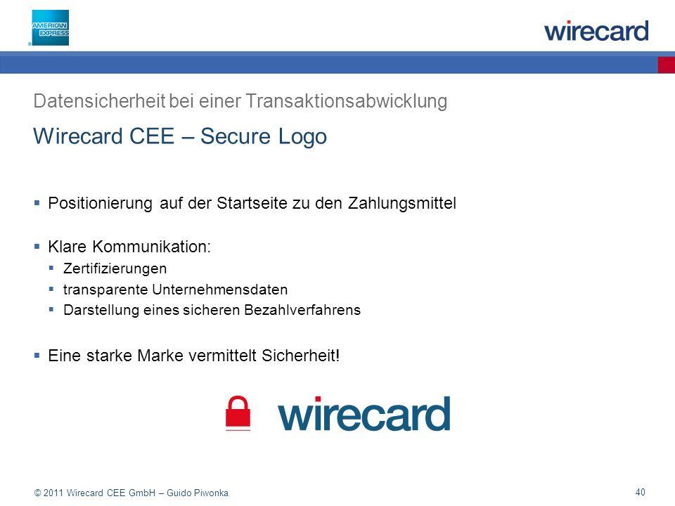 © 2011 Wirecard CEE GmbH – Guido Piwonka 40 Wirecard CEE – Secure Logo Positionierung auf der Startseite zu den Zahlungsmittel Klare Kommunikation: Zertifizierungen transparente Unternehmensdaten Darstellung eines sicheren Bezahlverfahrens Eine starke Marke vermittelt Sicherheit.