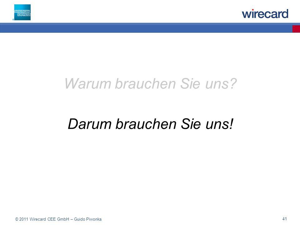 © 2011 Wirecard CEE GmbH – Guido Piwonka 41 Warum brauchen Sie uns? Darum brauchen Sie uns!